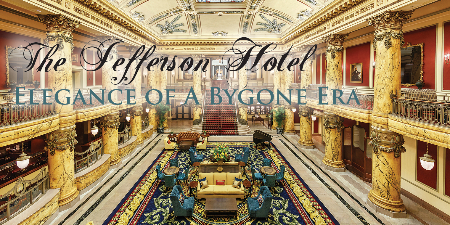 The Jefferson Hotel Elegance of A Bygone Era – VivaTysons